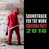 Play & Download Soundtrack for the Work Christmas Party 2016 by Various Artists | Napster