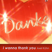 Play & Download I Wanna Thank You by Axel Kühn   Napster