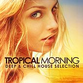 Tropical Morning (Deep & Chill House Selection) von Various Artists