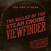 Play & Download The Ballad of the Steam Engine Viewfinder by The Cog is Dead   Napster