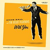 With You by Adam Hall and the Velvet Playboys
