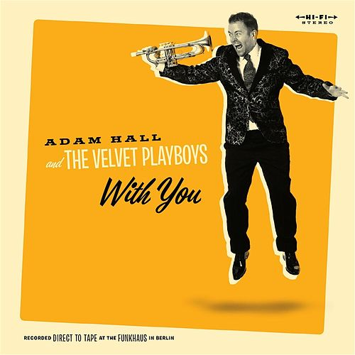 Play & Download With You by Adam Hall and the Velvet Playboys | Napster