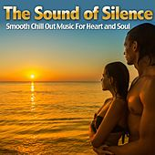 The Sound of Silence (Smooth Chill Out Music For Heart and Soul) by Various Artists