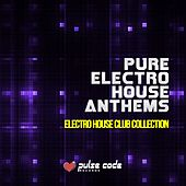 Play & Download Pure Electro House Anthems (Electro House Club Collection) by Various Artists | Napster