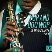 Pop and Doo Wop of the 50's Days, Vol. 1 by Various Artists
