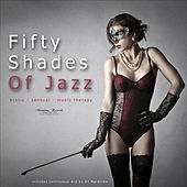 Play & Download Fifty Shades of Jazz, Vol. 1 - Erotic, Sensual, Music Therapy by Various Artists | Napster