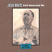 Evil Hearted Me by Josh White