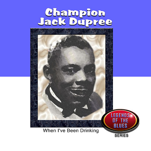 Play & Download When I've Been Drinking by Champion Jack Dupree | Napster