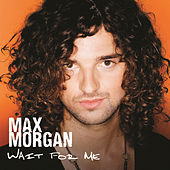 Play & Download Wait For Me by Max Morgan   Napster