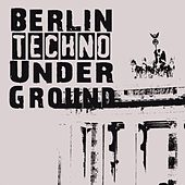 Play & Download Berlin Techno Underground by Various Artists | Napster