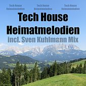 Play & Download Tech House Heimatmelodien (Incl. Sven Kuhlmann Mix) by Various Artists | Napster