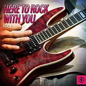 Play & Download Here to Rock with You, Vol. 1 by Various Artists | Napster