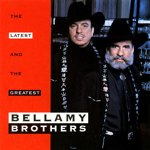 Latest & The Greatest by Bellamy Brothers