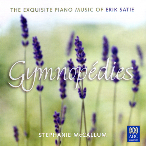 Gymnopédies: The Exquisite Piano Music Of Erik Satie by Stephanie McCallum