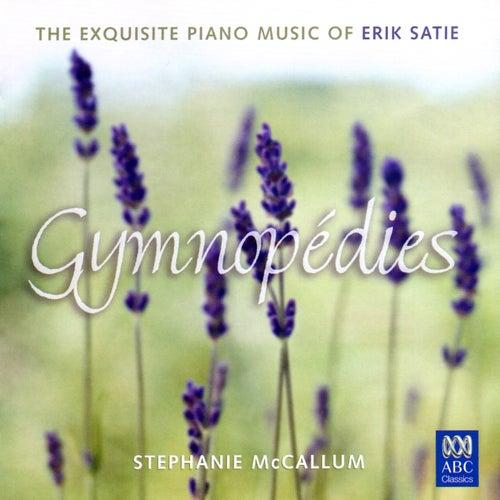 Play & Download Gymnopédies: The Exquisite Piano Music Of Erik Satie by Stephanie McCallum | Napster