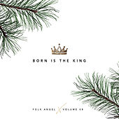 Play & Download Born Is The King - Christmas Songs, Vol. 8 by Folk Angel | Napster