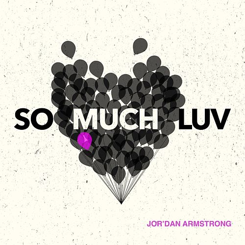Play & Download So Much Luv by Jor'dan Armstrong | Napster
