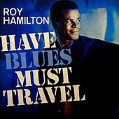 Play & Download Have Blues Must Travel by Roy Hamilton | Napster