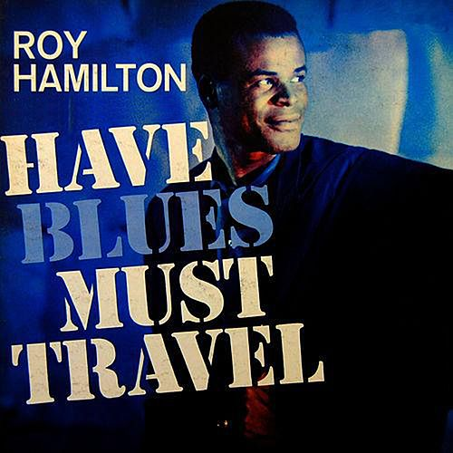 Have Blues Must Travel by Roy Hamilton