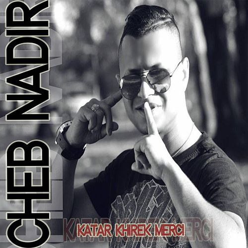 Play & Download Katar Khirek merci by Cheb Nadir | Napster