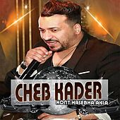 Play & Download Kont Hasebha Akla by Cheb Kader | Napster