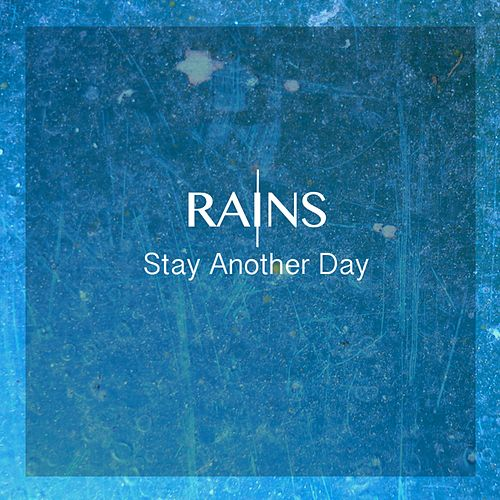 Stay Another Day von Rains