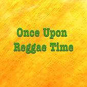 Play & Download Once Upon Reggae Time by Various Artists | Napster