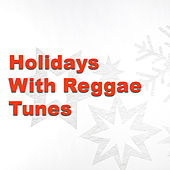 Play & Download Holidays With Reggae Tunes by Various Artists | Napster