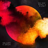 Play & Download Do You Have a Name by Glass Caves | Napster