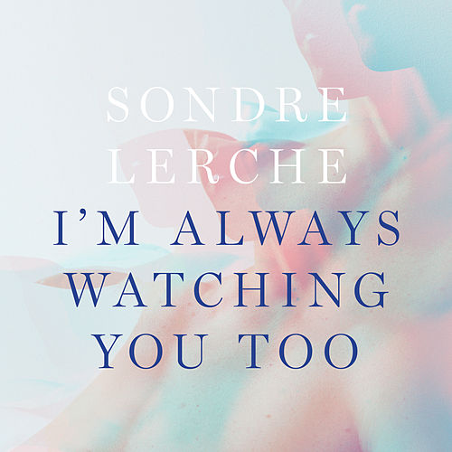 I'm Always Watching You Too by Sondre Lerche
