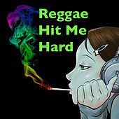 Reggae Hit Me Hard by Various Artists