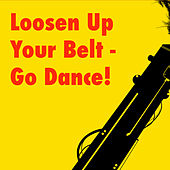 Play & Download Loosen Up Your Belt - Go Dance! by Various Artists | Napster