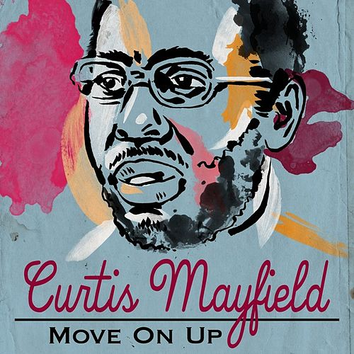 Play & Download Move On Up by Curtis Mayfield | Napster