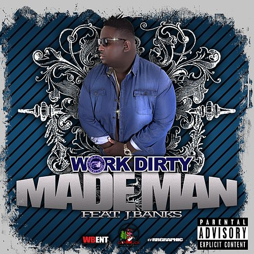 Made Man (feat. J Banks) by Work Dirty