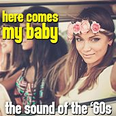 Here Comes My Baby: The Sound Of The '60s by Various Artists
