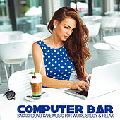 Computer Bar (Background Cafe Music for Work, Study & Relax) by Various Artists