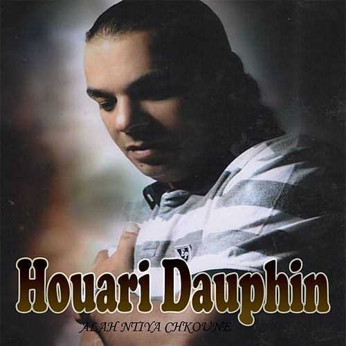 Play & Download Alah Ntiya Chkoune by Houari Dauphin | Napster