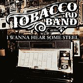 Play & Download I Wanna Hear Some Steel by Tobacco Rd Band | Napster