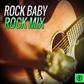 Play & Download Rock Baby Rock Mix by Various Artists | Napster