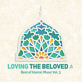 Play & Download Loving the Beloved (Pbuh) - Best of Islamic Music, Vol. 3 by Various Artists | Napster