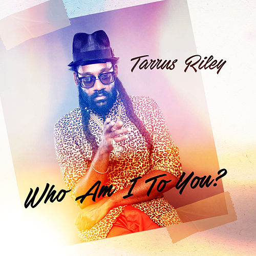 Who Am I To You by Tarrus Riley