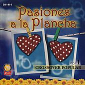 Pasiones a la Plancha - Crossover Popular, Vol. 1 by Various Artists