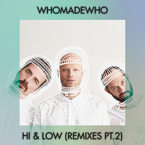 Hi & Low (Remixes, Pt. 2) von WhoMadeWho