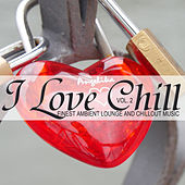 I Love Chill, Vol. 2 (Finest Ambient Lounge and Chillout Music) by Various Artists