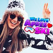 We Love Après Ski (Après Ski Party Hits 2017) by Various Artists