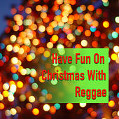 Have Fun On Christmas With Reggae by Various Artists