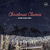 Christmas Classics House Music Party by Various Artists