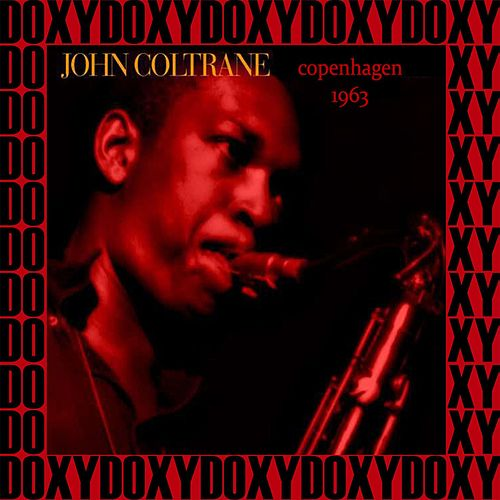 The Complete 1963 Copenhagen Concert (Live, Remastered, Doxy Collection) by John Coltrane