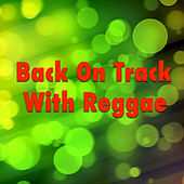Play & Download Back On Track With Reggae by Various Artists | Napster