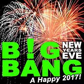 Big Bang EDM New Year's Eve Nye (A Happy 2017) & DJ Mix by Various Artists